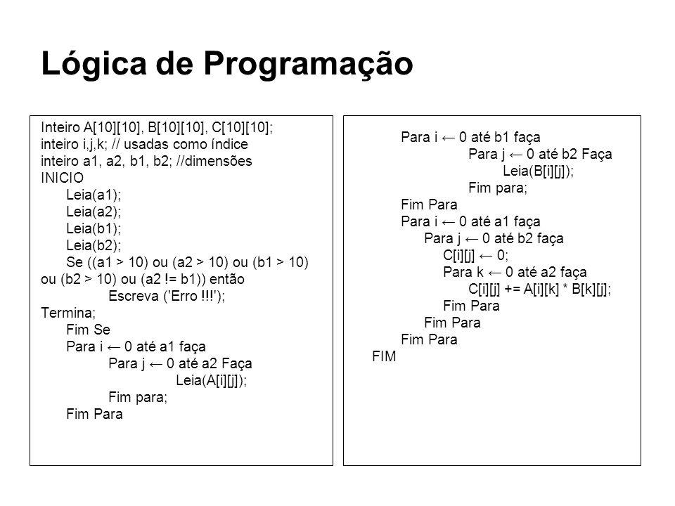 Lógica de Programação Inteiro A[10][10], B[10][10], C[10][10];